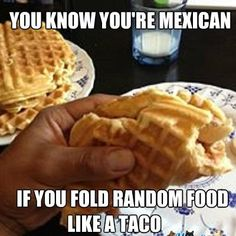 Mexicans Know #9471 - Mexican Problems @Julie Licardie is this how Tito eats his waffles?