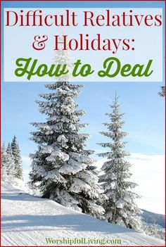Dealing With Difficult Relatives During the Holidays - Worshipful Living