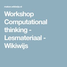 Workshop Computational thinking - Lesmateriaal - Wikiwijs