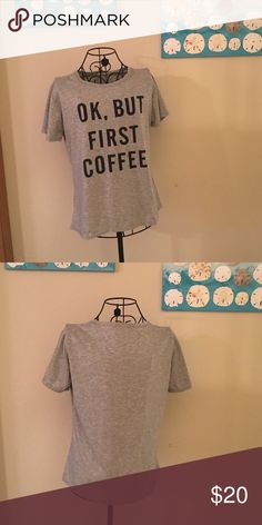 Coffee first tee Ok, but first coffee tee. Size is xL but runs verrrrry small. More like a medium. Tops Tees - Short Sleeve