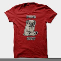 Pug Off, Order HERE: https://www.sunfrog.com/Pets/Pug-Off.html?id=41088#puglovers #christmasgifts #xmasgifts #ilovemypugs