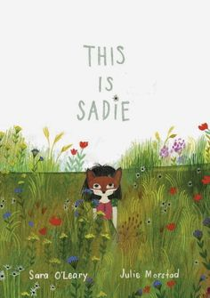 Cover reveal for Sara O'Leary's new book, This Is Sadie, illustrated by Julie Morstad.