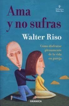 11 LIBROS DE WALTER RISO….para el balance Emocional y la Vida en Pareja.Recomendamos meditar, todo lo que los autores escriben es fruto de su meditación. « EL CENTRO DE ESTUDIOS UNIVERSAL DE MEDITACIÓN EN ACCIÓN.