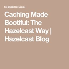 Caching Made Bootiful: The Hazelcast Way   Hazelcast Blog