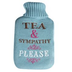 Hot Water Bottle Tea And Sympathy | DotComGiftShop   I ask for this all the time!