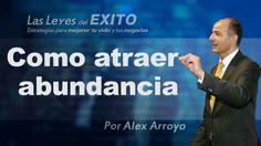 Como atraer la abundancia y prosperidad a tu vida - Alex Arroyo