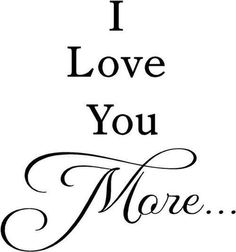 """Telling my husband I love him more, and he replies with, """"No, I love you more. Love Is, Love You More, I Love Him, Love Of My Life, True Love, English Frases, Nursery Wall Quotes, Mrs Always Right, Love My Husband"""