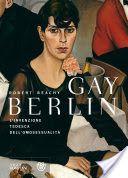 Gay Berlin - autore Robert Beachy - editore Giunti, 2016