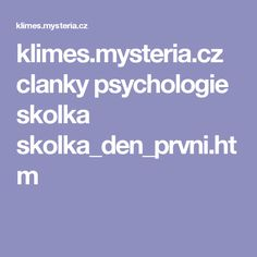 klimes.mysteria.cz clanky psychologie skolka skolka_den_prvni.htm