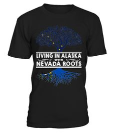 Living in Alaska with Nevada Roots State T-Shirt #LivingInAlaska