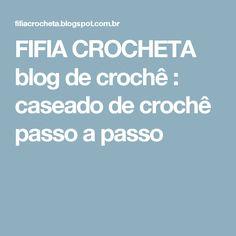 Luxury FIFIA CROCHETA blog de croch caseado de croch passo a passo