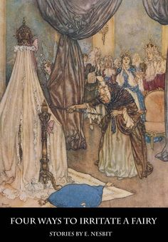 Four Ways to Irritate a Fairy by E. Nesbit. How to handle the royal dilemma - if you forget to invite the bad fairy, she'll be bad at you, but if you do invite her... Nesbit's wit and realistic magic shine through in these four tales of irritated fairies.