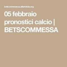 05 febbraio pronostici calcio | BETSCOMMESSA