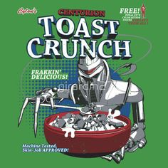 """Centurion Toast Crunch"" by Brian Girardin Start your day the Cylon way! Fleet Of Ships, World Of Tomorrow, Battlestar Galactica, Geek Out, Geek Stuff, Fun Stuff, Tshirt Colors, Nerdy, Pop Culture"