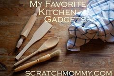 These are a sampling of my favorite kitchen gadgets.