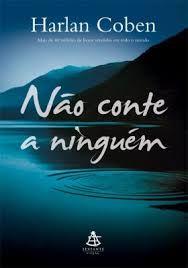 NÃO CONTE A NINGUÉM ~ Harlan Coben | Livros & Blog