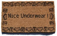 Imports Decor Decorated Coir Doormat, Nice Underwear, 18-Inch by 30-Inch by Imports Décor. $26.34. Measures 30-inch by 18-inch by 1-inch. Durable, waterproof and superior scubbing power. Stenciled with fade-resistant dyes. Nice underwear printed on door mat. 100-percent coir fibre naturally bleached with sea water. Your guests will do a double-take and get a good laugh when they approach your front entrance and see the words 'nice underwear' printed on the door mat s...