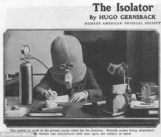 Hugo Gernsback's 1925 invention, The Isolator, pictured left, was a contraption designed to eliminate all outside noise and isolate the user in a peaceful working environment. It came complete with an oxygen mask so the wearer wouldn't suffocate.   Read more: http://www.dailymail.co.uk/sciencetech/article-2382456/Bizarre-inventions-dating-early-20th-century.html#ixzz2kMzrtv2x