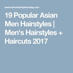 19 Popular Asian Men Hairstyles   Men's Hairstyles + Haircuts 2017
