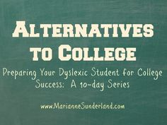 Alternatives to College - Check out my friend Marianne's blog and her journey homeschooling a large family, and kids with dyslexia.