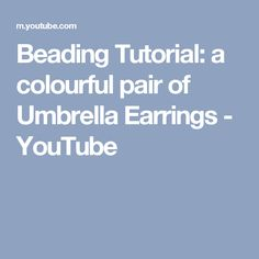 Beading Tutorial: a colourful pair of Umbrella Earrings - YouTube