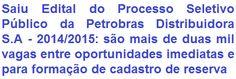 A Petrobras Distribuidora S.A, faz saber aos interessados da abertura de Processo Seletivo Público para provimento de 2.702 (duas mil, setecentas e duas) vagas entre oportunidades imediatas e para formação de cadastro de reserva em cargos de níveis Médio e Superior. As remunerações vão de R$ 3.095,97 a R$ 8.866,74, de acordo ao emprego, acrescidos de uma grande relação de benefícios. As oportunidades são para lotação em diversos polos da Petrobras pelo Brasil.