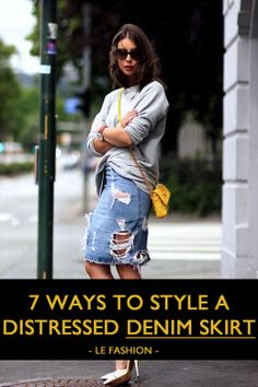 7 Ways To Style A Distressed Denim Skirt →