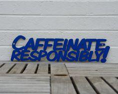 caffeinate responsibly!