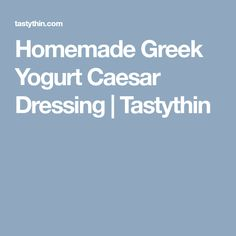 Homemade Greek Yogurt Caesar Dressing | Tastythin