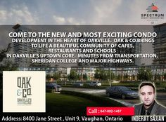 Come To The New And Most Exciting Condo Development In The Heart Of Oakville.  Oak & Co.  Brings To Life A Beautiful Community Of Cafes, Restaurants And Schools In Oakville's Uptown Core.   Minutes From Transportation, Sheridan College And Major Highways. Contact :  Call : 647-892-1457 (Inderjit Sajjan)
