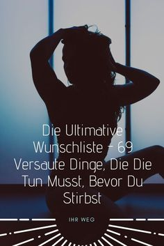 Die Ultimative Wunschliste - 69 Versaute Dinge, Die Die Tun Musst, Bevor Du Stirbst The Ultimate Wish List - 69 Nasty Things You Must Do Before You Die Toxic Relationships, Relationship Tips, How To Write Fanfiction, Actions Speak Louder, Sex Quotes, Love Images, Way To Make Money, How To Know, Erotica
