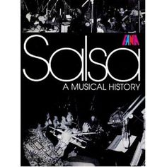 Salsa - A Musical History: This remarkable collection spans (roughly) from 1960 to the end  of the 20th century.