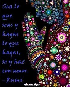 Sea lo que seas y hagas lo que hagas, se y haz con amor- Rumi expressions with sea, subjunctive