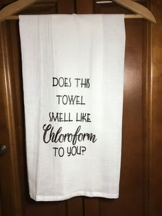 Does this Towel Smell Like Chloroform to You? Flour Sack Kitchen Towel Decoration Tea Towel Bathroom Does this Towel Smell Like Chloroform to You? Tea Towels, Dish Towels, Bathroom Towels, Kitchen Towels, Kitchen Humor, Weaving Projects, Funny Signs, Haha Funny, Craft Ideas