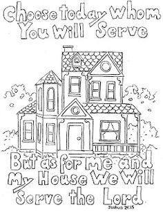 "Coloring Pages for Kids by Mr. Adron: Joshua 24:15 Print And Color Page: ""But As For Me And My House We Will Serve The Lord."" More at the blog. The pages are free because of the advertisers. Visit one when you come to the blog. Thank you."