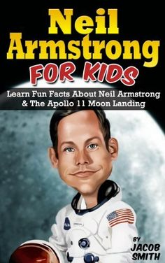 Neil Armstrong Biography for Kids Book: The Apollo 11 Moon Landing, With Fun Facts  Pictures on Neil Armstrong (Kids Book About Space) by Jacob Smith, amzn