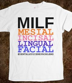 MILF: Mesial Incisal Lingual Facial  #Dentist #Dental Jokes #Hygienist #Dentaltown #Quotes