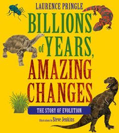 """""""Billions of Years, Amazing Changes: The Story of Evolution"""" by Laurence Pringle, Steve Jenkins, Jerry A. Coyne, learn about evolution and the history of the natural world Science Curriculum, Science Books, Fields Of Biology, Steve Jenkins, Reading Tracker, Theory Of Evolution, Evolution Science, Third Grade Science"""