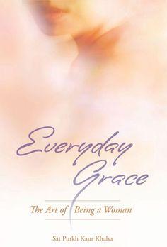 Everyday Grace: The Art of Being a Woman by Sat Purkh Kaur Khalsa : Yoga Books Yoga Books, My Books, Stavanger, Kundalini Yoga, Pretty Good, Tattoo Quotes, Woman, Amazon, Poet
