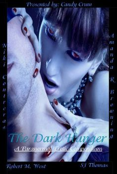 The Dark Hunger: A Paranormal Erotic Compendium by Amanda R Browning, http://www.amazon.com/dp/B007Q6P5YW/ref=cm_sw_r_pi_dp_khecrb1Y297EA