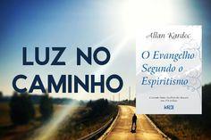 Luz no Caminho - O Evangelho Segundo o Espiritismo - https://goo.gl/3Lbcrc