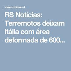 RS Notícias: Terremotos deixam Itália com área deformada de 600...