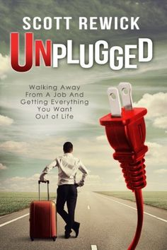 Unplugged: Walking Away From a Job and Getting Everything You Want Out of Life by Scott Rewick, http://www.amazon.com/dp/B00GOM67R8/ref=cm_sw_r_pi_dp_IRsPsb0ZX4608