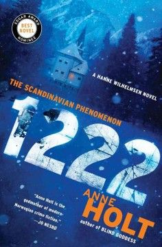 1222 / Anne Holt. This first Hanne Wilhelmsen novel to be published in the U.S. takes place relatively late in the series. Left paralyzed by a bullet lodged in her spine, she's now retired from the police force. After a train crossing Norway's northern reaches derails during a blizzard, the stranded passengers, including Hanne, decamp to a nearby hotel. When murder makes its presence known, the scene is set for an interesting mash-up of Nordic crime and classic locked-room mystery.