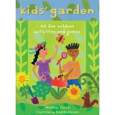 Kids Garden: 40 Fun Indoor and Outdoor Activities and Games: Amazon.ca: Whitney Cohen, Roberta Arenson: Books