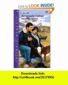 Renegade Father (Silhouette Intimate Moments, 1062) (9780373271320) RaeAnne Thayne , ISBN-10: 0373271328  , ISBN-13: 978-0373271320 ,  , tutorials , pdf , ebook , torrent , downloads , rapidshare , filesonic , hotfile , megaupload , fileserve
