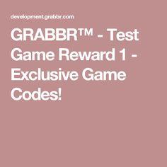GRABBR™ - Test Game Reward 1 - Exclusive Game Codes! Test Games, Game Codes, Free Games, Coding, Programming