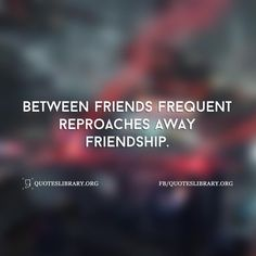 Between Friends Frequent Reproaches Away Friendshi