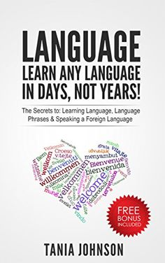Language: Learn Any Language – In Days, Not Years!: The Secrets to: Learning Language, Language Phrases & Speaking a Foreign Language