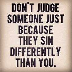 Don't set yourself up as the judge.